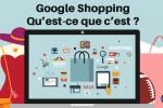 Google Shopping : Qu'est-ce que c'est ? Comment ça marche ?