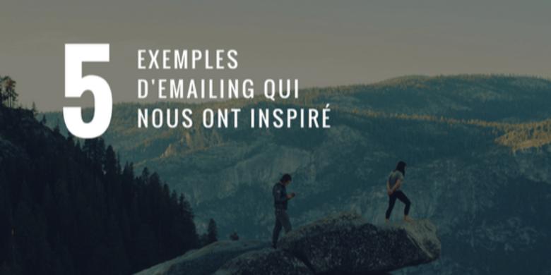 5 exemples de campagnes emailing efficaces qui nous ont inspirés